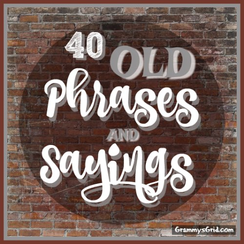 40 Old Phrases and Sayings