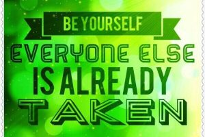 Quote - Be yourself. Everyone else is already taken.