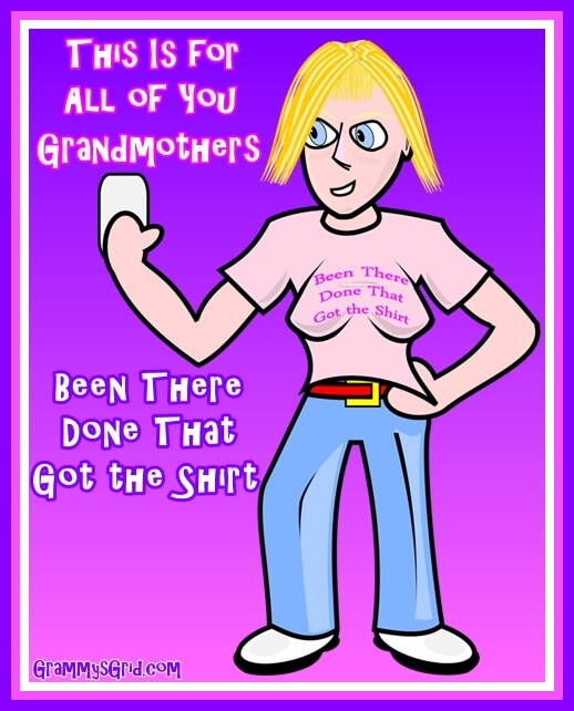 Grandmothers Have Been There, Done That, and Got the Shirt To Prove It