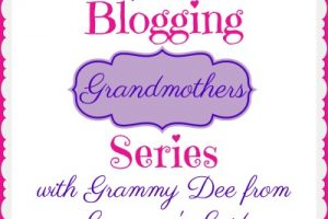 BLOGGING GRANDMOTHERS SERIES WITH GRAMMY DEE