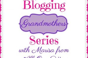 BLOGGING GRANDMOTHERS SERIES WITH MARISA FROM ALL OUR WAY