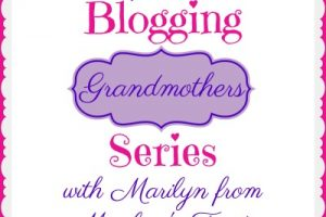 BLOGGING GRANDMOTHERS SERIES WITH MARILYN FROM MARILYN'S TREATS