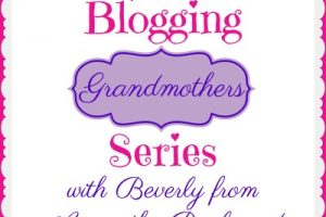 BLOGGING GRANDMOTHERS SERIES WITH BEVERLY FROM ACROSS THE BOULEVARD