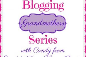 BLOGGING GRANDMOTHERS SERIES WITH CANDY FROM CANDY'S FARM HOUSE PANTRY