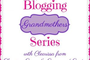 BLOGGING GRANDMOTHERS SERIES WITH CLEARISSA FROM CLEARISSA COWARD'S COMMAND CENTER