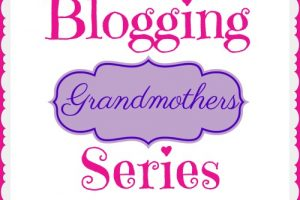 BLOGGING GRANDMOTHERS SERIES COMING SOON!