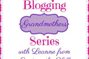 BLOGGING GRANDMOTHERS SERIES WITH LEANNE FROM CRESTING THE HILL