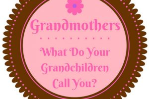 Grandmothers - What Do Your Grandchildren Call You?