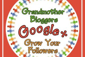 Grandmother Bloggers – Grow Your Google+ Followers Link Party