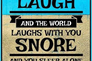 Laugh and the World Laughs with You…