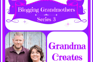 BLOGGING GRANDMOTHERS SERIES 3 WITH ANGIE FROM GRANDMA CREATES