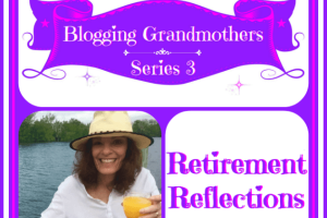 BLOGGING GRANDMOTHERS SERIES 3 WITH DONNA FROM RETIREMENT REFLECTIONS