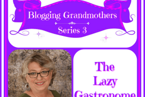 BLOGGING GRANDMOTHERS SERIES 3 WITH HELEN FROM THE LAZY GASTRONOME