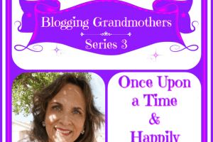BLOGGING GRANDMOTHERS SERIES 3 WITH LESLIE FROM ONCE UPON A TIME & HAPPILY EVER AFTER