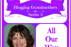 BLOGGING GRANDMOTHERS SERIES 3 WITH MARISA FROM ALL OUR WAY