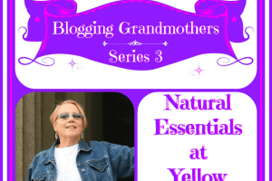 BLOGGING GRANDMOTHERS SERIES 3 WITH PAMELA FROM NATURAL ESSENTIALS AT YELLOW BANKS
