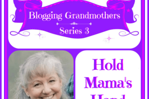 BLOGGING GRANDMOTHERS SERIES 3 WITH SONJA FROM HOLD MAMA'S HAND