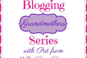 BLOGGING GRANDMOTHERS SERIES WITH PAT FROM MILLE FIORI FAVORITI