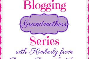 BLOGGING GRANDMOTHERS SERIES WITH KIMBERLY FROM PASSING DOWN THE LOVE