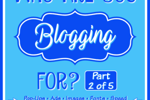 Who are you blogging for? Part 2 - Pop-Ups, Ads, Images, Fonts, Speed, Server Performance, Redirects, Plugins, etc.