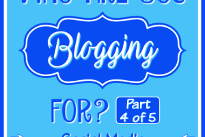 Who are you blogging for? Part 4 - Social Media.