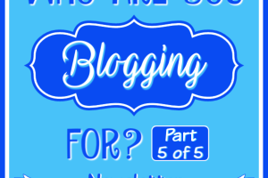 WHO ARE YOU BLOGGING FOR? PART 5