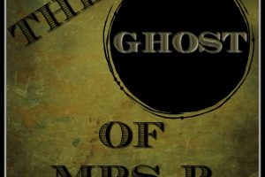 THE GHOST OF MRS B