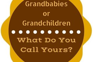 Grandbabies or Grandchildren – What Do You Call Yours?