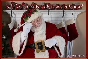 IS IT OK FOR KIDS TO BELIEVE IN SANTA?