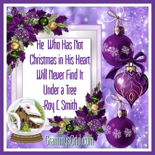 He Who Has Not Christmas in His Heart Will Never Find It Under a Tree -Roy L Smith