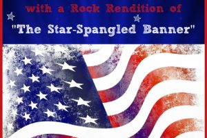 "INDEPENDENCE DAY 2018 WITH A ROCK RENDITION OF ""THE STAR-SPANGLED BANNER"""