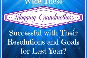WERE THESE BLOGGING GRANDMOTHERS SUCCESSFUL WITH THEIR 2018 RESOLUTIONS AND GOALS?