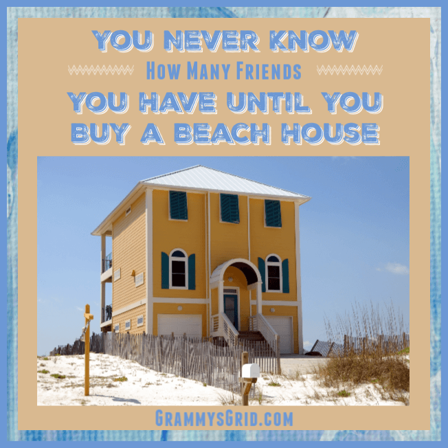 YOU NEVER KNOW HOW MANY FRIENDS YOU HAVE UNTIL YOU BUY A BEACH HOUSE #humor #laughter #quote #friends #BeachHouse #LaughterIsTheBestMedicine