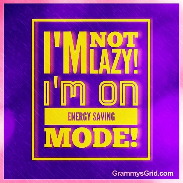 I'm not lazy! I'm on energy saving mode!