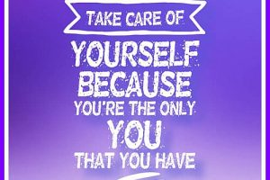 TAKE CARE OF YOURSELF BECAUSE…