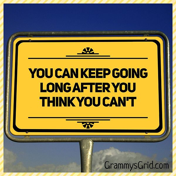 Inspirational Quote - You can keep going long after you think you can't!