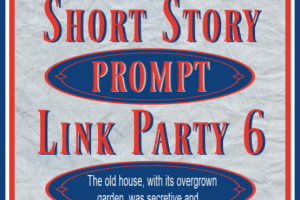 SHORT STORY PROMPT LINK PARTY 6