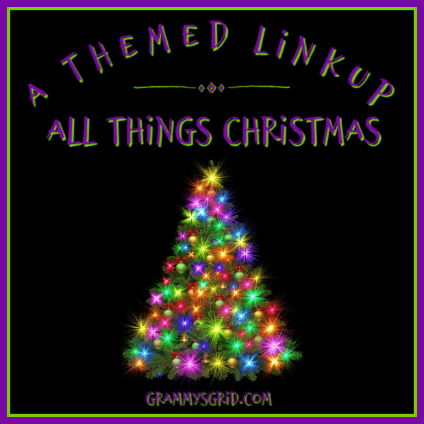 A THEMED LINKUP #Party with me at #AThemedLinkup 6 for All Things Christmas #decorations #ornaments #ChristmasTrees #crafts #gifts #recipes #Christmas #unlimited #LinkUp #LinkParty #BlogParty #GrammysGrid