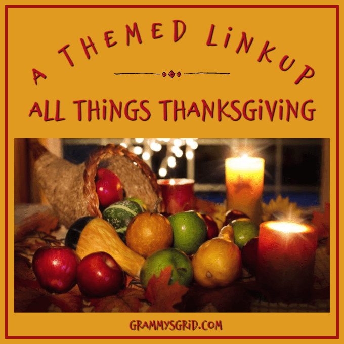 A THEMED LINKUP #Party with me at #AThemedLinkup 4 for All Things Thanksgiving #recipes #crafts #thankful #thanks #Thanksgiving #unlimited #LinkUp #LinkParty #BlogParty #GrammysGrid