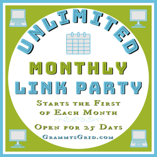 UNLIMITED Monthly Link Party - Starts the first of each month, open for 25 days, everyone welcome! #Unlimited #LinkUp #LinkParty #BlogParty #GrammysGrid